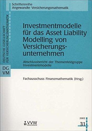 Investmentmodelle für das Asset Liability Modelling von Versicherungsunternehmen: Abschlussbericht der Themenfeldgruppe Investmentmodelle (Schriftenreihe angewandte Versicherungsmathematik)