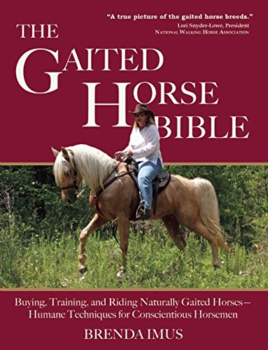 The Gaited Horse Bible: Buying, Training, and Riding Naturally Gaited Horses--Humane Techniques for the Conscientious Horseman por Brenda Imus