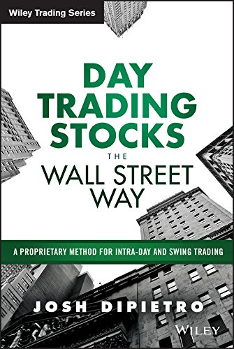Day Trading Stocks the Wall Street Way: A Proprietary Method For Intra-Day and Swing Trading (Wiley Trading Series)
