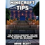 Minecraft Tips: The Ultimate Minecraft Tips and Tricks Handbook - For Experienced Players and Beginners! (Minecraft Playstation, Xbox, Pc, Pe, and Wii ... Free Minecraft Books,) (English Edition)