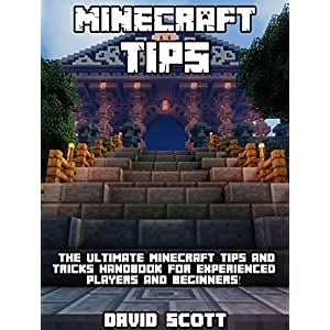 Minecraft Tips: The Ultimate Minecraft Tips and Tricks Handbook - For Experienced Pla