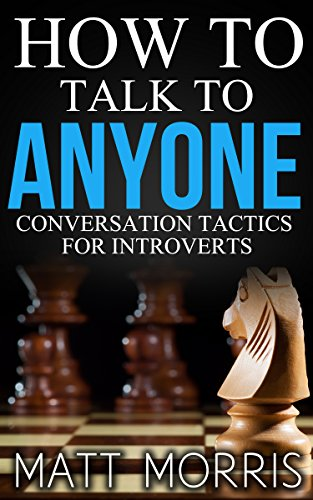 How to Talk to Anyone: Conversation Tactics for Introverts (Conversation Starters Book 1) (English Edition)