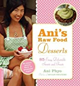 Ani's Raw Food Desserts: 85 Easy, Delectable Sweets and Treats: 85 Easy, Delectable Living Foods Desserts
