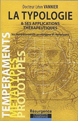 LA TYPOLOGIE ET SES APPLICATIONS THERAPEUTIQUES. Les tempéraments, prototypes et métatypes par Léon Vannier