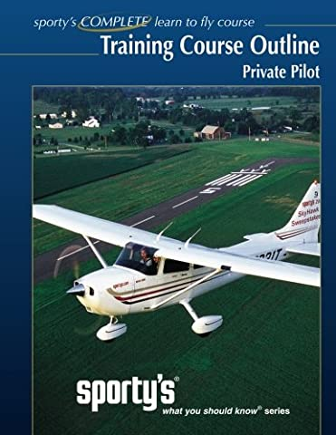 Training Course Outline Private Pilot (SPORTY'S COMPLETE FLIGHT TRAINING