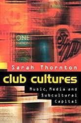 Club Cultures: Music, Media and Subcultural Capital by Sarah Thornton (1995-11-23)
