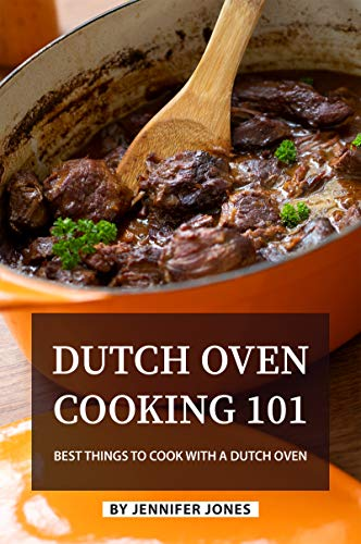 Dutch Oven Cooking 101: Best Things to Cook with a Dutch Oven (English Edition)