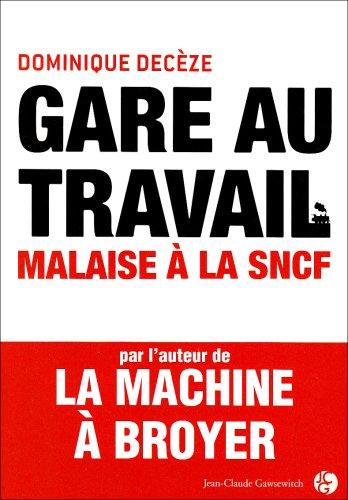 Gare au travail - Malaise à la SNCF. par Dominique Decèze