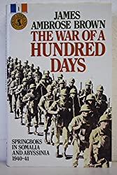 The War of a Hundred Days: Springboks in Somalia and Abyssinia, 1940-41 (South Africans at War)