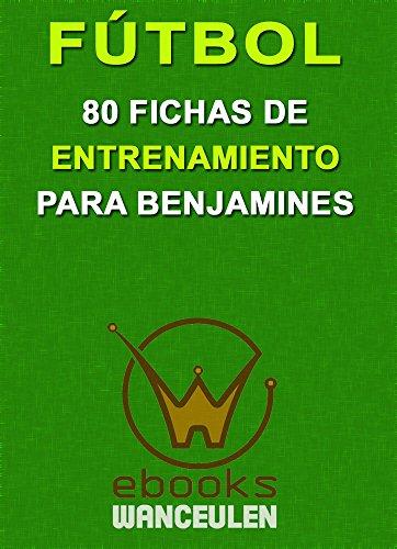 Fútbol. 80 fichas de entrenamiento para benjamines por Javier López López