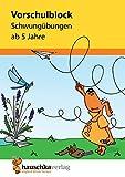 Vorschulblock - Schwungübungen ab 5 Jahre (Übungsmaterial für Kindergarten und Vorschule, Band 626)