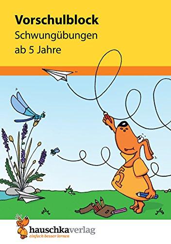 Vorschulblock - Schwungübungen ab 5 Jahre (Übungsmaterial für Kindergarten und Vorschule, Band 626) -