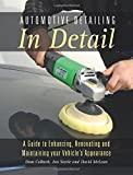 Automotive Detailing in Detail: A Guide to Enhancing, Renovating and Maintaining Your Vehicle's Appearance