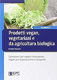 Prodotti vegan vegetariani e da agricoltura biologica. Conoscerli per saperli riconoscere, regole per la produzione e l'acquisto