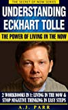 #2: Understanding Eckhart Tolle: The Power of Living in the Now: (2 Workbooks in 1: Living in The Now & Stop Negative Thinking in Easy Steps) (The Secret of Now Book 7)