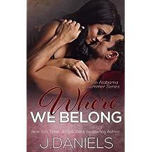 Where We Belong: Alabama Summer Series by J. Daniels (2015-08-18)