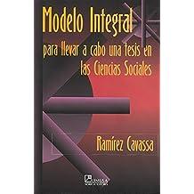 Modelo integral para  llevar a cabo una tesis en las ciencias sociales/ Integrated Model to Conduct a Thesis in Social Sciences