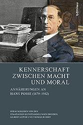 Kennerschaft zwischen Macht und Moral: Annäherungen an Hans Posse (1879-1942)