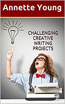 Challenging Creative Writing Projects by [Young, Annette]