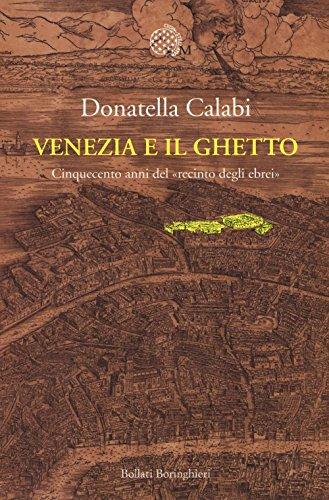 Venezia e il ghetto. Cinquecento anni del recinto degli ebrei