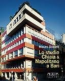 Scarica Libro Lo studio Chiaia Napolitano a Bari Dal piano Piacentini e Calza Bini al piano Quaroni (PDF,EPUB,MOBI) Online Italiano Gratis