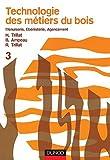 technologie des m?tiers du bois menuiserie ?b?nisterie agencement tome 3 by henri trillat 1992 01 20