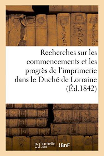 Recherches sur les commencements et les progrès de l'imprimerie dans le Duché de Lorraine par Bruhl