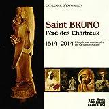 Saint Bruno Père des Chartreux - 1514/2014 Cinquième centenaire de sa canonisation