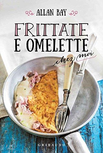 Frittate e omelette chez moi por Allan Bay