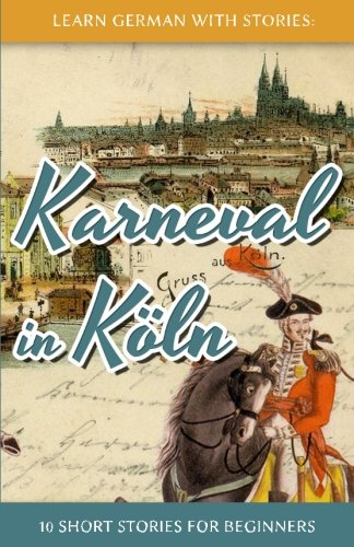 Learn German with Stories: Karneval in Köln – 10 Short Stories for Beginners: Volume 3 (Dino lernt Deutsch)