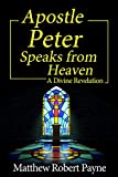 #2: Apostle Peter Speaks from Heaven: A Divine Revelation