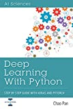 Deep Learning With Python: Step By Step Guide With Keras and Pytorch