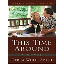 This Time Around (The Seven Sisters Series, Book 6) by Debra White Smith (2006-02-02)