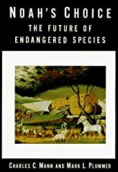 Noah's Choice: The Future of Endangered Species by Charles C. Mann (1995-02-14)
