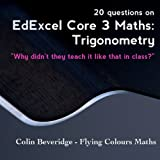 20 Questions on Edexcel C3 Maths: Trigonometry - Everything You Always Wanted To Know About Sec(x) But Were Too Afraid To Ask (Why Didn't They Teach It Like That In Class?)