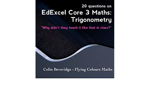 20 Questions on Edexcel C3 Maths: Trigonometry - Everything
