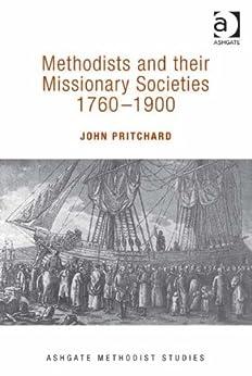 Methodists and their Missionary Societies 1760-1900 (Ashgate Methodist Studies Series) by [Pritchard, John]