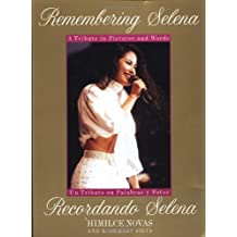Remembering Selena: A Tribute in Pictures and Words/Recordando a Selena : UN Tributo En Palabras Y Fotos