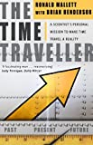 The Time Traveller: One Man's Mission To Make Time Travel A Reality