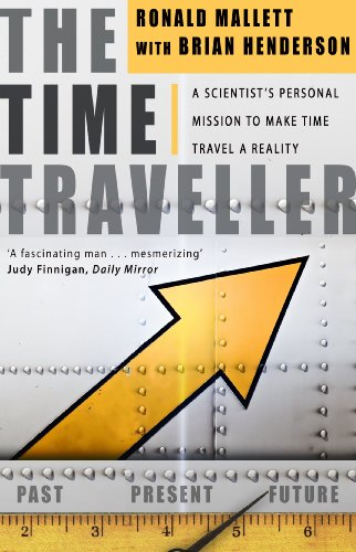(The Time Traveller: One Man's Mission To Make Time Travel A Reality)