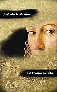 La trama oculta: Cuentos de los dos lados con una silva mínima par José María Merino