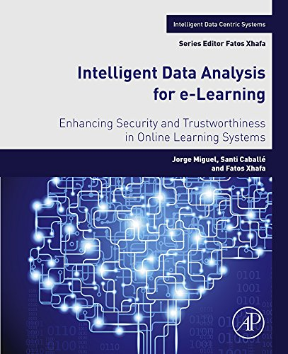 Intelligent Data Analysis for e-Learning: Enhancing Security and Trustworthiness in Online Learning Systems (Intelligent Data-Centric Systems: Sensor Collected Intelligence)