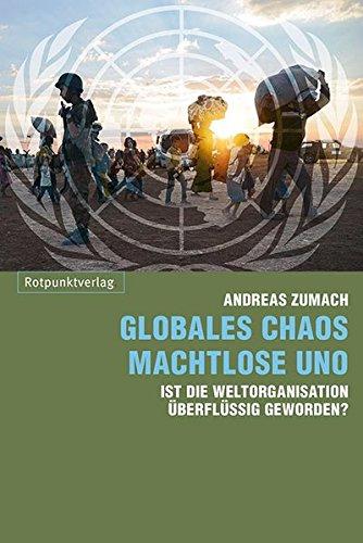 Globales Chaos - machtlose UNO: Ist die Weltorganisation überflussig geworden?
