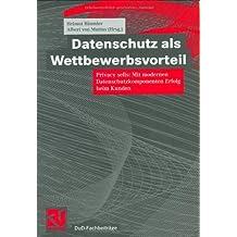 Datenschutz als Wettbewerbsvorteil: Privacy sells: Mit modernen Datenschutzkomponenten Erfolg beim Kunden (DuD-Fachbeiträge)