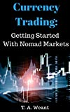 Currency Trading: Getting Started with Nomad Markets (English Edition)