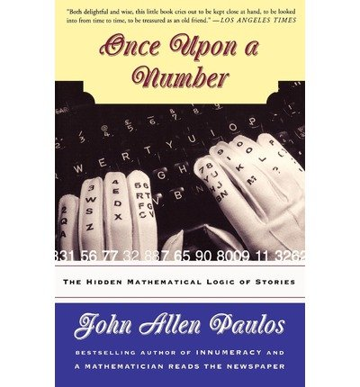 [(Once Upon a Number: The Hidden Mathematical Logic of Stories)] [Author: John Allen Paulos] published on (October, 1999)
