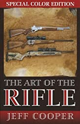 The Art of the Rifle: Color Edition Softcover by Jeff Cooper (2013-03-01)