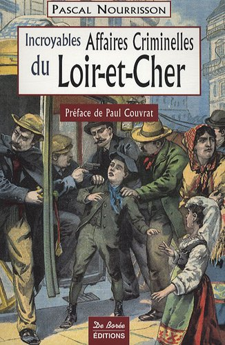 Loir-et-Cher Incroyables Affaires Criminelles