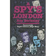 A Spy's London: A Lively and Fact-filled Walk Book of 136 Sites in Central London Relating to Spies, Spycatchers and Subversives from More Than a Century of London's Secret History