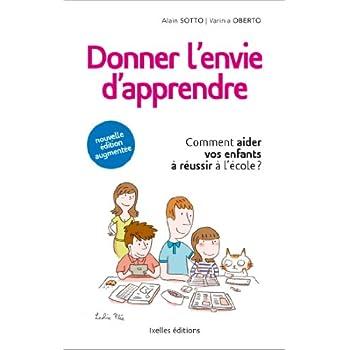 Donner l'envie d'apprendre: Comment aider vos enfants à réussir à l'école (nouvelle édition augmentée 2013)